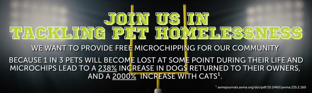 Picture reads join us in tackling pet homelessness we want to provide free microchipping for our community because 1 in 3 pets will become lost at some point during their life and microchips lead to a 238% increase in dogs returned to their owners, and a 2000% increase with cats. Source: avmajournals.avma.org/doi/pdf/10.2460/javma.235.2.160